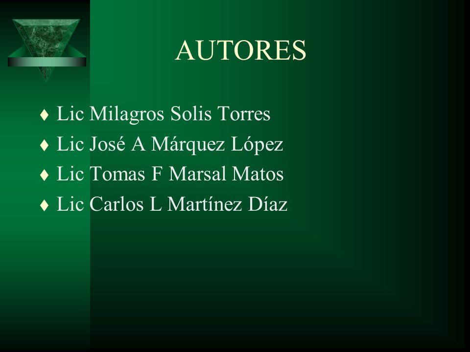 AUTORES t Lic Milagros Solis Torres t Lic José A Márquez López t Lic Tomas F Marsal Matos t Lic Carlos L Martínez Díaz