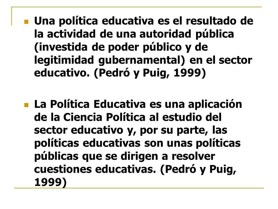 Una política educativa es el resultado de la actividad de una autoridad pública (investida de poder público y de legitimidad gubernamental) en el sect