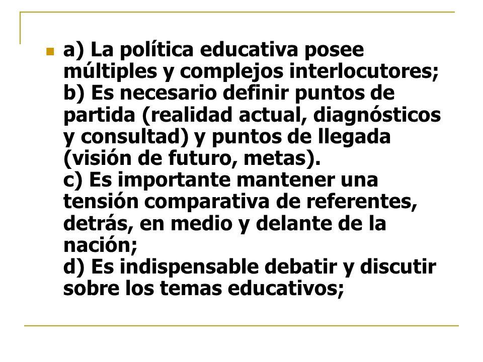 a) La política educativa posee múltiples y complejos interlocutores; b) Es necesario definir puntos de partida (realidad actual, diagnósticos y consul