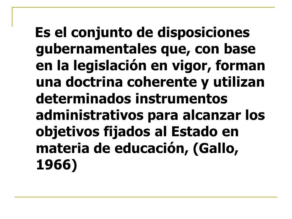 Es el conjunto de disposiciones gubernamentales que, con base en la legislación en vigor, forman una doctrina coherente y utilizan determinados instru
