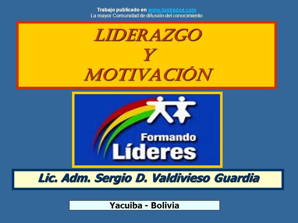 LIDERAZGO Y MOTIVACIÓN Lic. Adm. Sergio D. Valdivieso Guardia Yacuiba - Bolivia Trabajo publicado en www.ilustrados.comwww.ilustrados.com La mayor Com