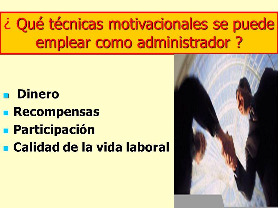 Dinero Dinero Recompensas Recompensas Participación Participación Calidad de la vida laboral Calidad de la vida laboral Qué técnicas motivacionales se