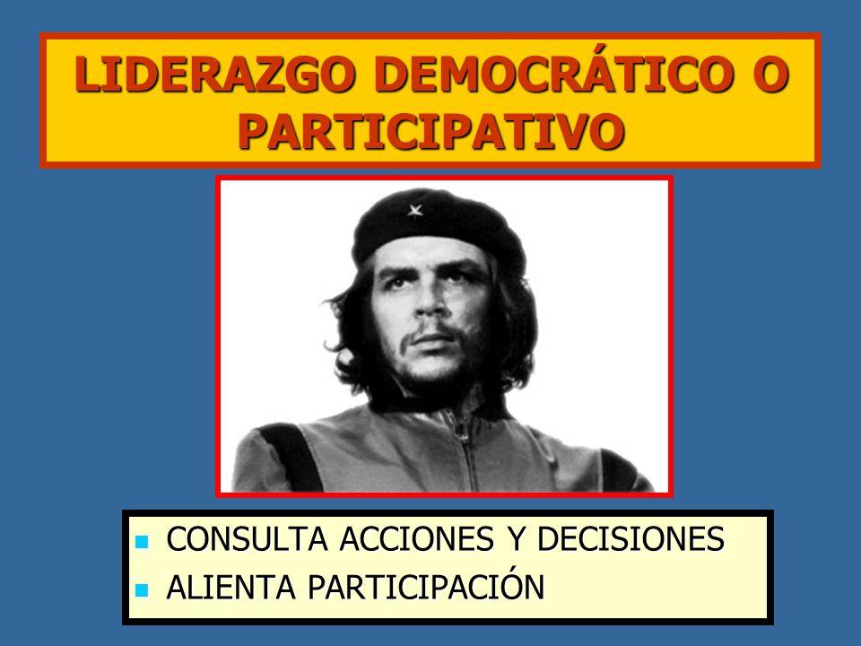 LIDERAZGO DEMOCRÁTICO O PARTICIPATIVO CONSULTA ACCIONES Y DECISIONES CONSULTA ACCIONES Y DECISIONES ALIENTA PARTICIPACIÓN ALIENTA PARTICIPACIÓN