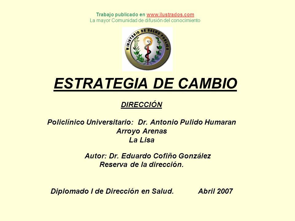 ESTRATEGIA DE CAMBIO DIRECCIÓN Policlínico Universitario: Dr. Antonio Pulido Humaran Arroyo Arenas La Lisa Autor: Dr. Eduardo Cofiño González Reserva