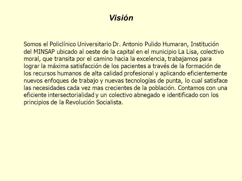 Visión Somos el Policlínico Universitario Dr. Antonio Pulido Humaran, Institución del MINSAP ubicado al oeste de la capital en el municipio La Lisa, c