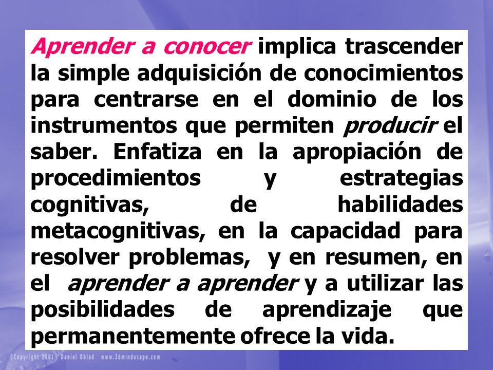 Aprender a conocer implica trascender la simple adquisición de conocimientos para centrarse en el dominio de los instrumentos que permiten producir el
