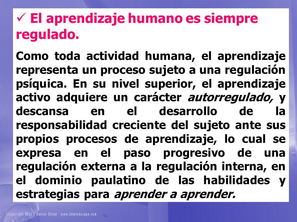 El aprendizaje humano es siempre regulado. Como toda actividad humana, el aprendizaje representa un proceso sujeto a una regulación psíquica. En su ni