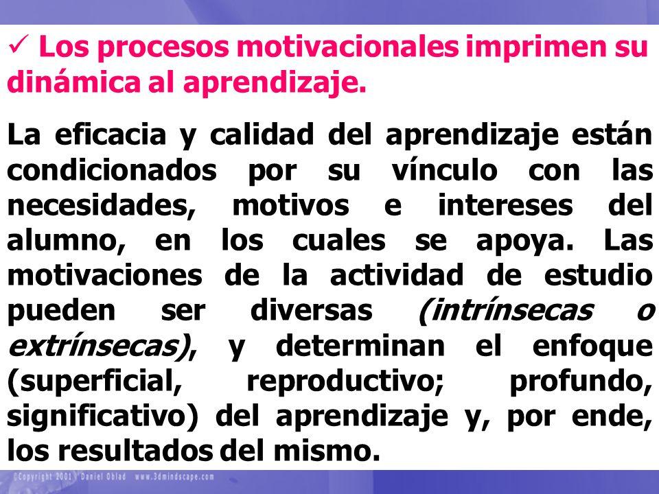 Los procesos motivacionales imprimen su dinámica al aprendizaje. La eficacia y calidad del aprendizaje están condicionados por su vínculo con las nece