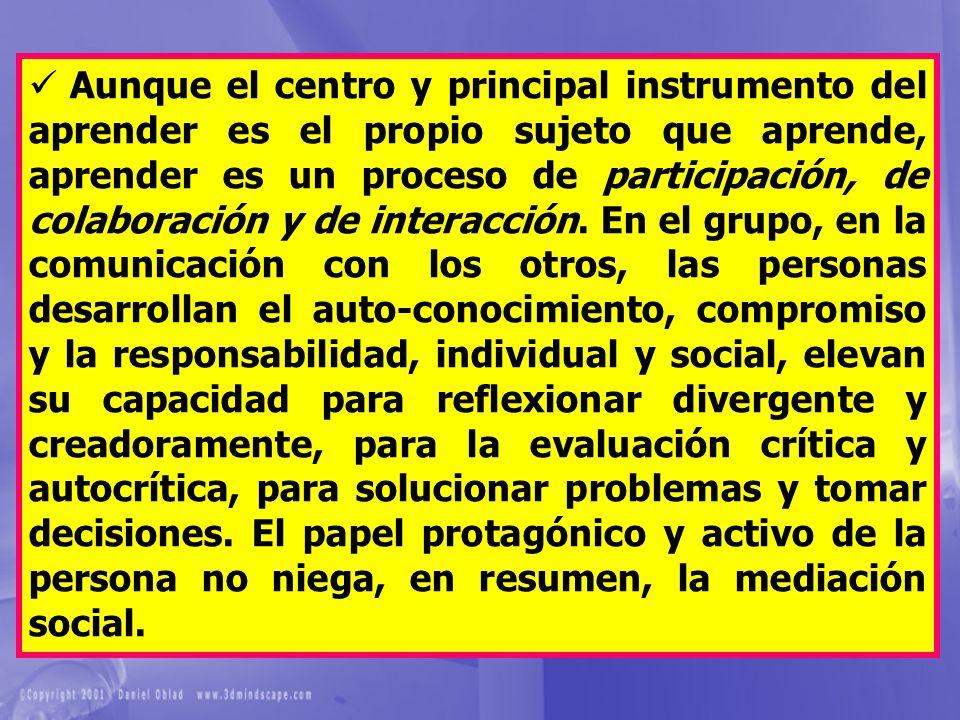 Aunque el centro y principal instrumento del aprender es el propio sujeto que aprende, aprender es un proceso de participación, de colaboración y de i