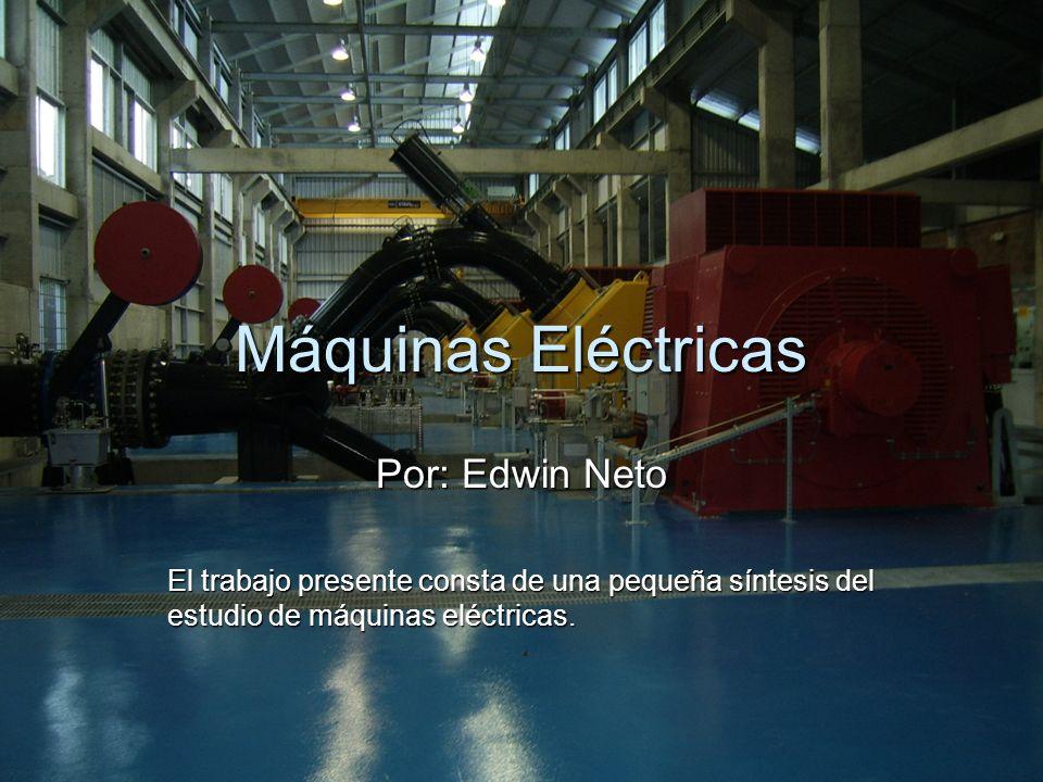 Máquinas Eléctricas Por: Edwin Neto El trabajo presente consta de una pequeña síntesis del estudio de máquinas eléctricas.