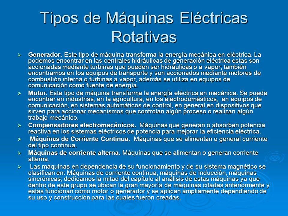 Tipos de Máquinas Eléctricas Rotativas Generador. Este tipo de máquina transforma la energía mecánica en eléctrica. La podemos encontrar en las centra