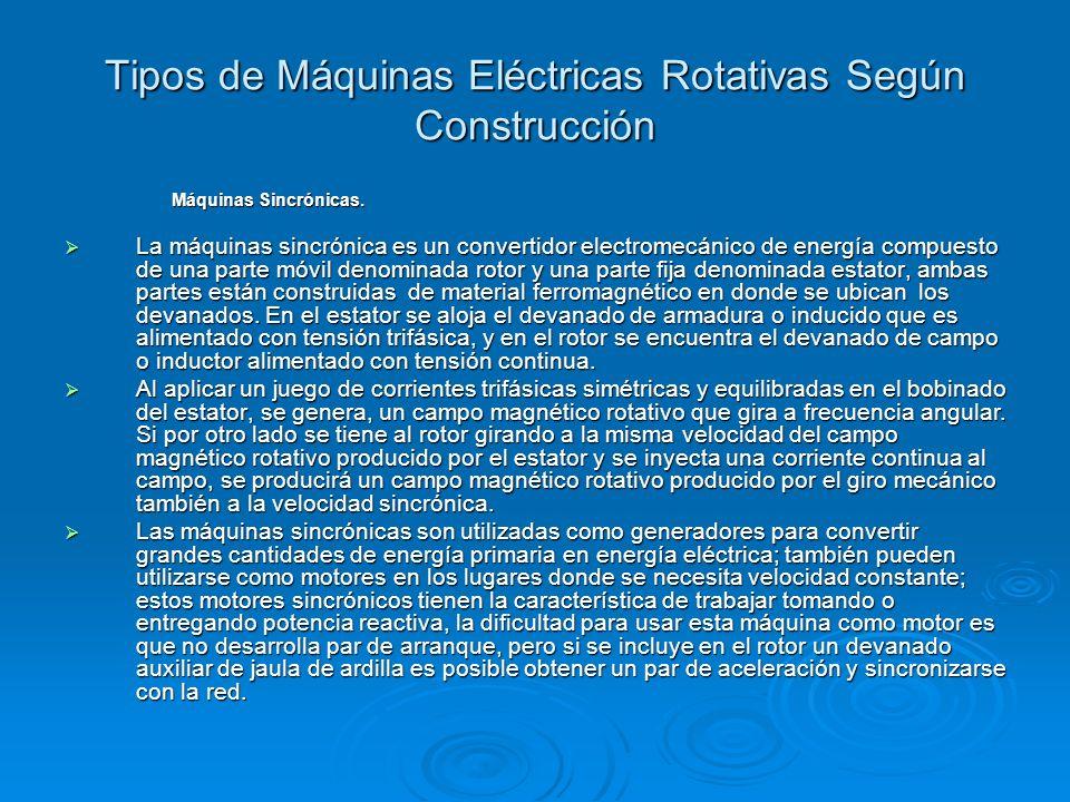 Tipos de Máquinas Eléctricas Rotativas Según Construcción Máquinas Sincrónicas. La máquinas sincrónica es un convertidor electromecánico de energía co