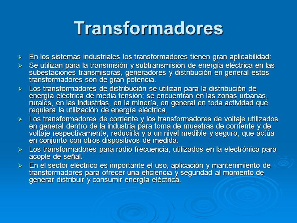 Transformadores En los sistemas industriales los transformadores tienen gran aplicabilidad: En los sistemas industriales los transformadores tienen gr
