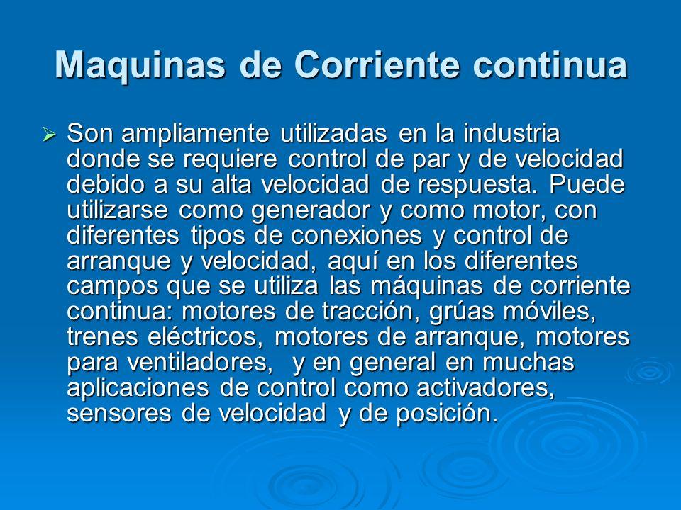 Maquinas de Corriente continua Son ampliamente utilizadas en la industria donde se requiere control de par y de velocidad debido a su alta velocidad d