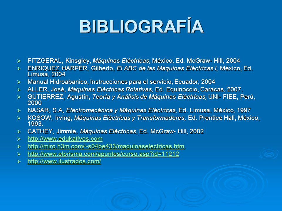 BIBLIOGRAFÍA FITZGERAL, Kinsgley, Máquinas Eléctricas, México, Ed. McGraw- Hill, 2004 FITZGERAL, Kinsgley, Máquinas Eléctricas, México, Ed. McGraw- Hi