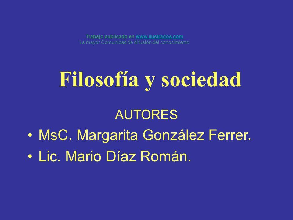 Filosofía y sociedad AUTORES MsC. Margarita González Ferrer. Lic. Mario Díaz Román. Trabajo publicado en www.ilustrados.comwww.ilustrados.com La mayor