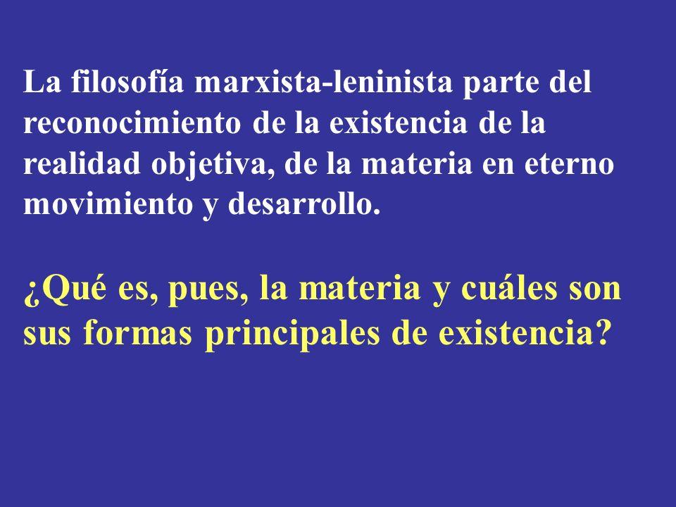 La filosofía marxista-leninista parte del reconocimiento de la existencia de la realidad objetiva, de la materia en eterno movimiento y desarrollo. ¿Q