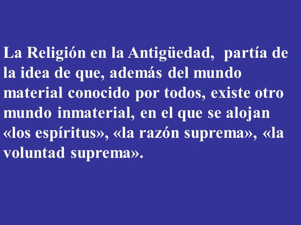 La Religión en la Antigüedad, partía de la idea de que, además del mundo material conocido por todos, existe otro mundo inmaterial, en el que se aloja