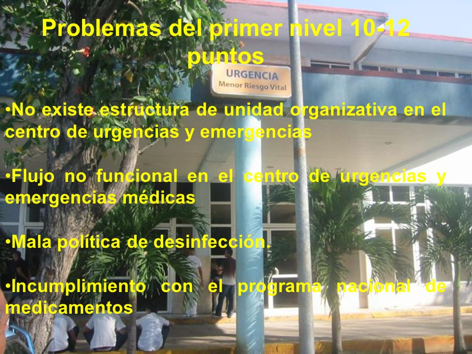 Problemas del primer nivel 10-12 puntos No existe estructura de unidad organizativa en el centro de urgencias y emergencias Flujo no funcional en el c