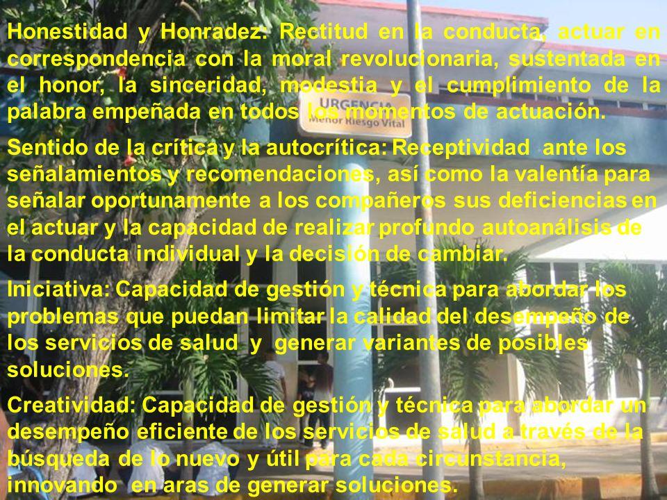 Honestidad y Honradez: Rectitud en la conducta, actuar en correspondencia con la moral revolucionaria, sustentada en el honor, la sinceridad, modestia