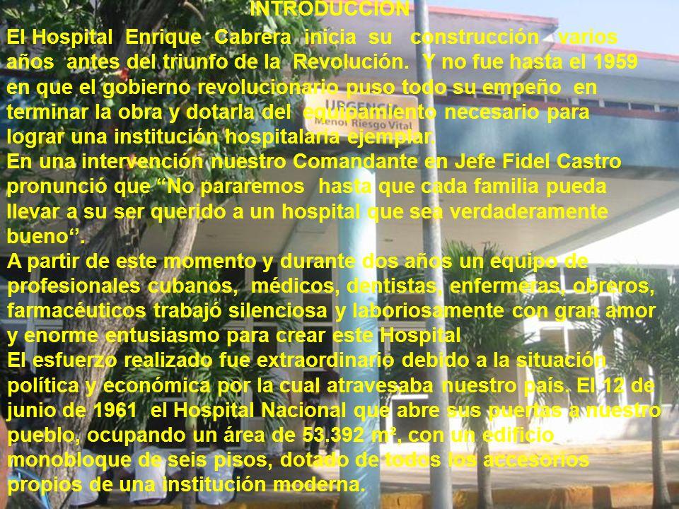 INTRODUCCIÓN El Hospital Enrique Cabrera inicia su construcción varios años antes del triunfo de la Revolución. Y no fue hasta el 1959 en que el gobie