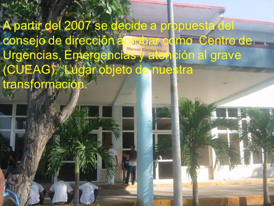 A partir del 2007 se decide a propuesta del consejo de dirección aprobar como Centro de Urgencias, Emergencias y atención al grave (CUEAG). Lugar obje