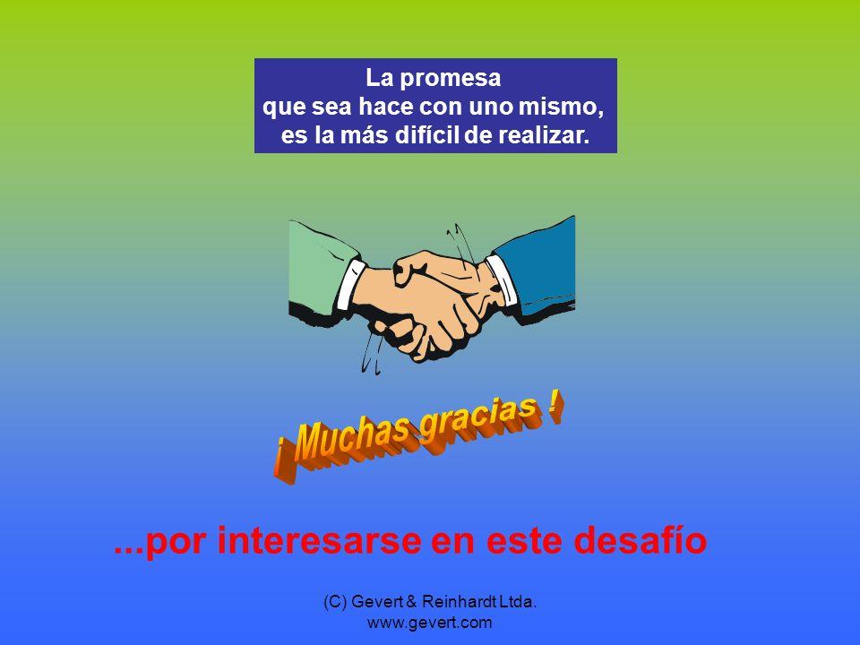 (C) Gevert & Reinhardt Ltda. www.gevert.com...por interesarse en este desafío La promesa que sea hace con uno mismo, es la más difícil de realizar.