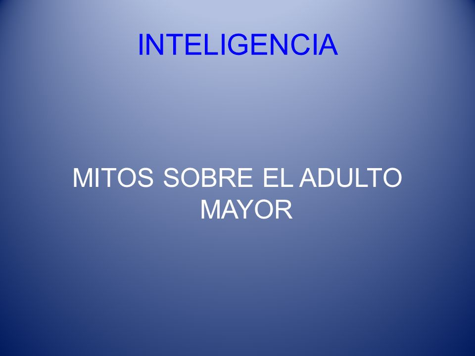 INTELIGENCIA MITOS SOBRE EL ADULTO MAYOR