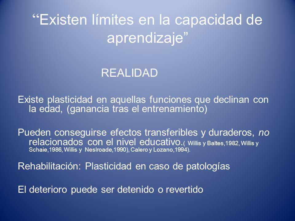 Existen límites en la capacidad de aprendizaje REALIDAD Existe plasticidad en aquellas funciones que declinan con la edad, (ganancia tras el entrenami