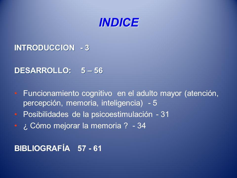 INDICE INTRODUCCION - 3 DESARROLLO: 5 – 56 Funcionamiento cognitivo en el adulto mayor (atención, percepción, memoria, inteligencia) - 5 Posibilidades