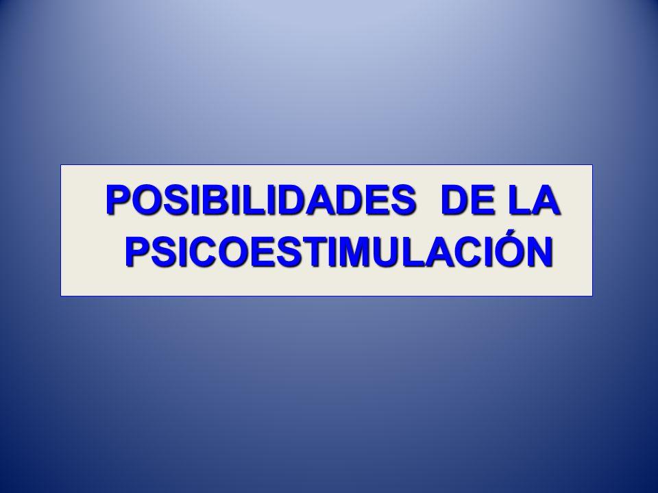 POSIBILIDADES DE LA PSICOESTIMULACIÓN