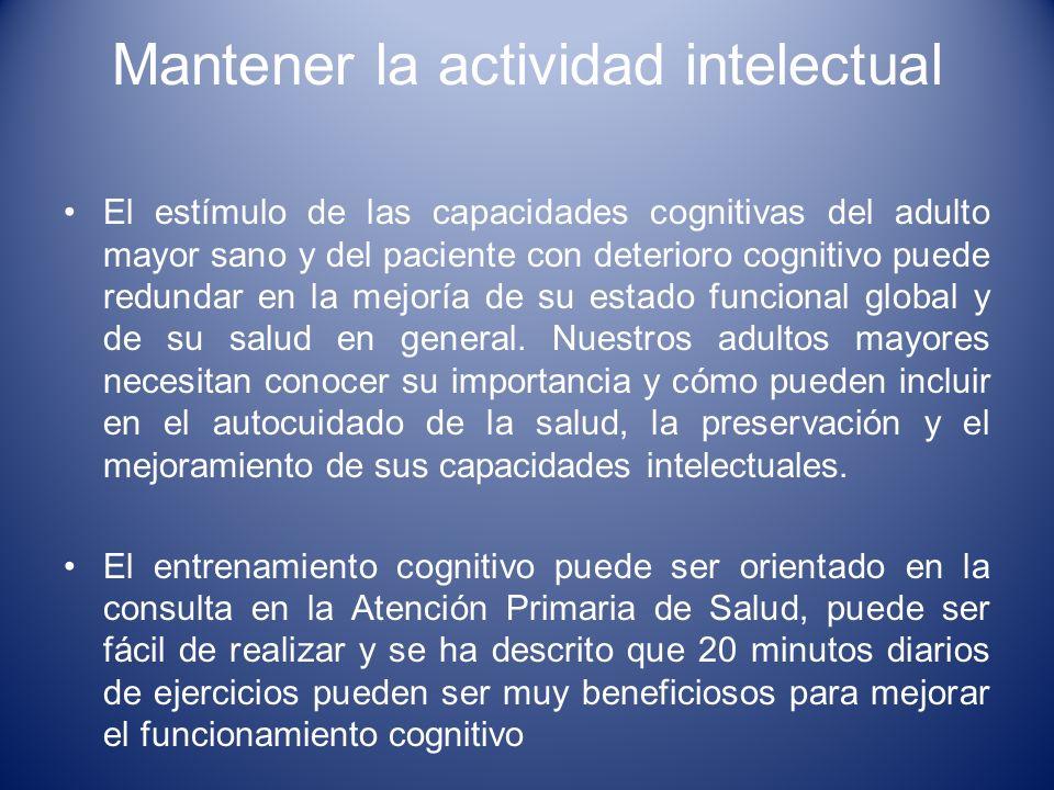 Mantener la actividad intelectual El estímulo de las capacidades cognitivas del adulto mayor sano y del paciente con deterioro cognitivo puede redunda