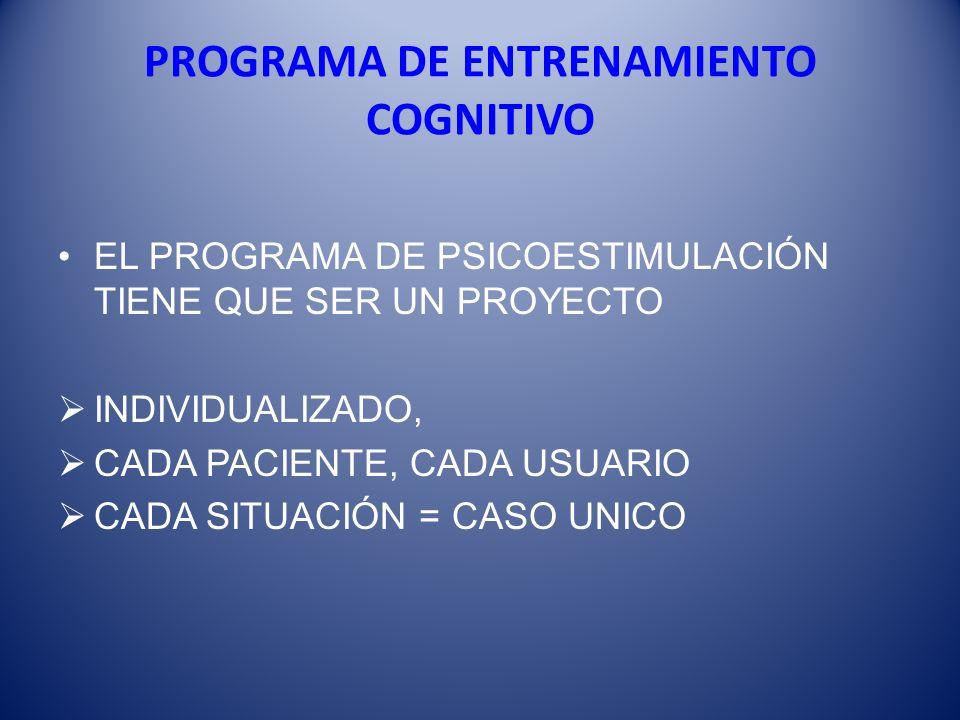 PROGRAMA DE ENTRENAMIENTO COGNITIVO EL PROGRAMA DE PSICOESTIMULACIÓN TIENE QUE SER UN PROYECTO INDIVIDUALIZADO, CADA PACIENTE, CADA USUARIO CADA SITUA