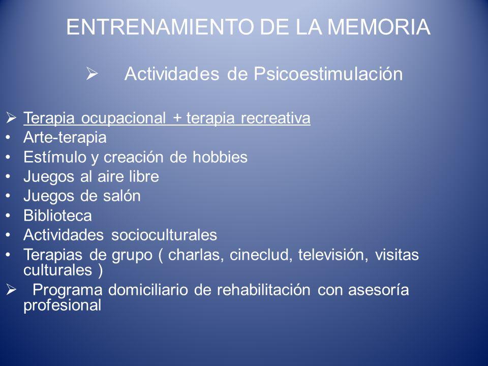 ENTRENAMIENTO DE LA MEMORIA Actividades de Psicoestimulación Terapia ocupacional + terapia recreativa Arte-terapia Estímulo y creación de hobbies Jueg
