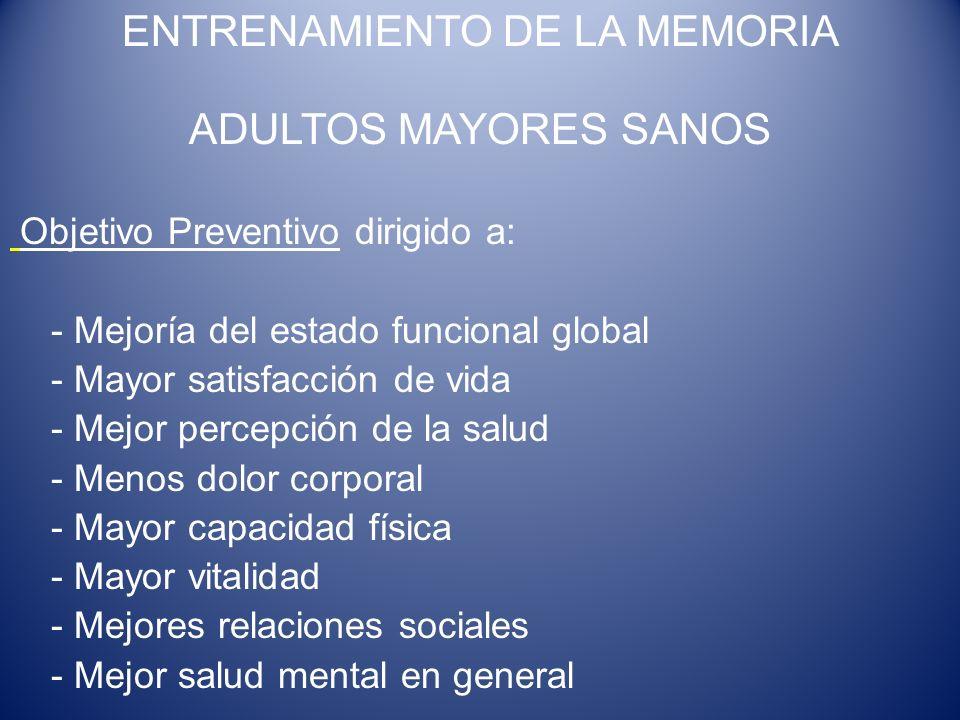 ADULTOS MAYORES SANOS Objetivo Preventivo dirigido a: - Mejoría del estado funcional global - Mayor satisfacción de vida - Mejor percepción de la salu