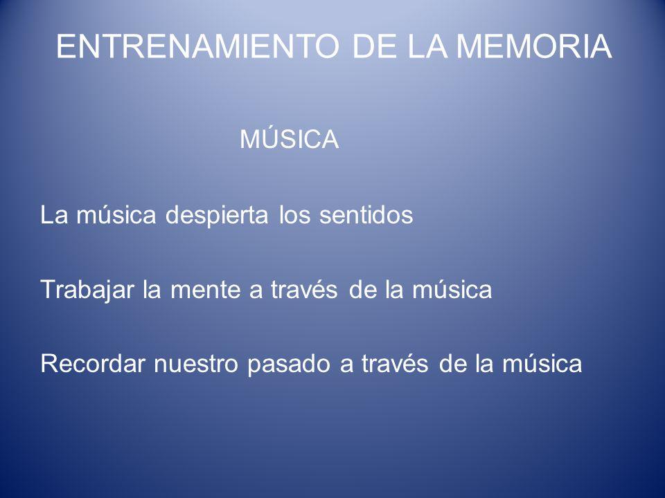 ENTRENAMIENTO DE LA MEMORIA MÚSICA La música despierta los sentidos Trabajar la mente a través de la música Recordar nuestro pasado a través de la mús