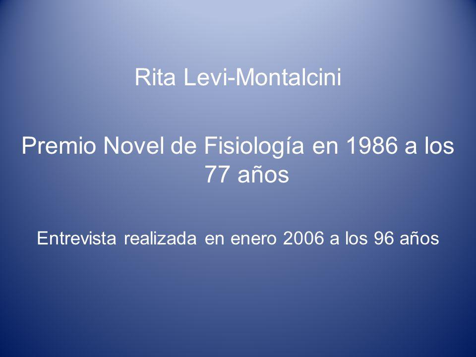 Rita Levi-Montalcini Premio Novel de Fisiología en 1986 a los 77 años Entrevista realizada en enero 2006 a los 96 años