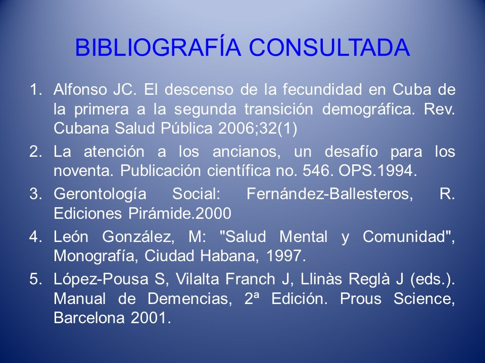 BIBLIOGRAFÍA CONSULTADA 1.Alfonso JC. El descenso de la fecundidad en Cuba de la primera a la segunda transición demográfica. Rev. Cubana Salud Públic