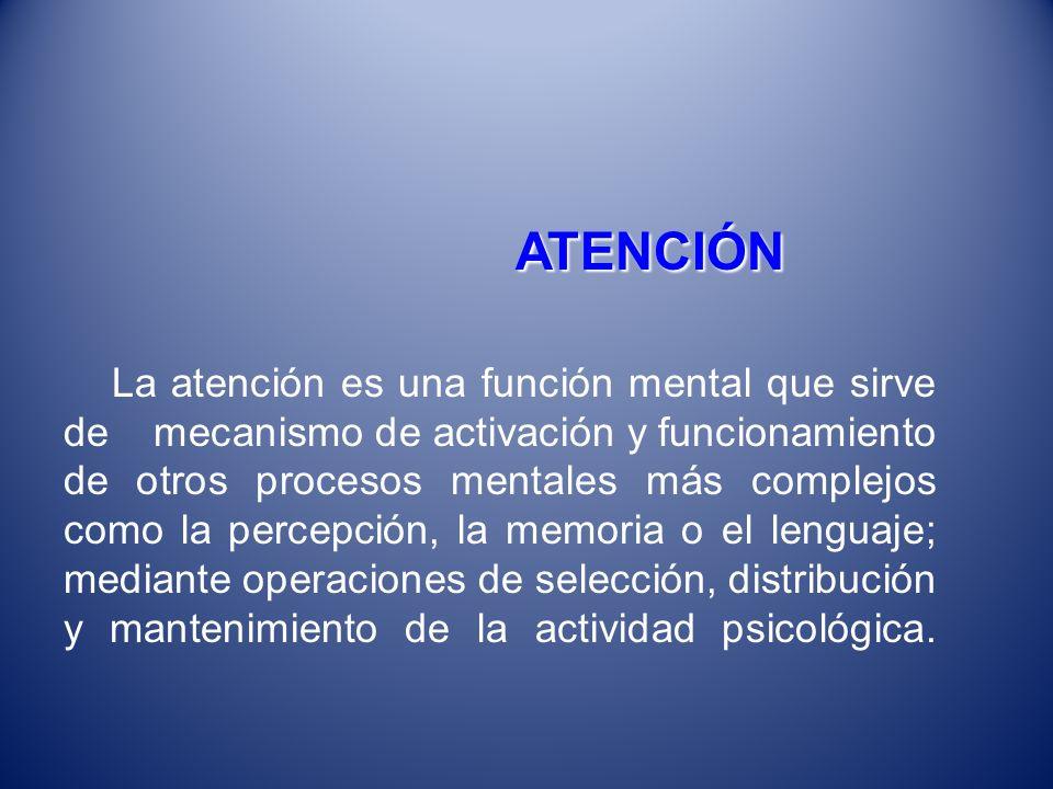 ATENCIÓN ATENCIÓN La atención es una función mental que sirve de mecanismo de activación y funcionamiento de otros procesos mentales más complejos com