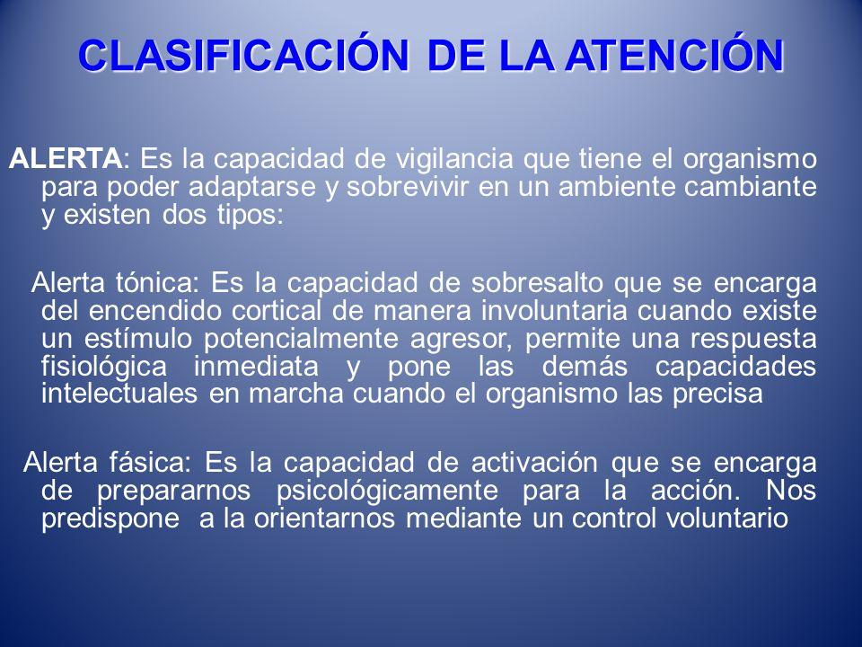 CLASIFICACIÓN DE LA ATENCIÓN ALERTA: Es la capacidad de vigilancia que tiene el organismo para poder adaptarse y sobrevivir en un ambiente cambiante y