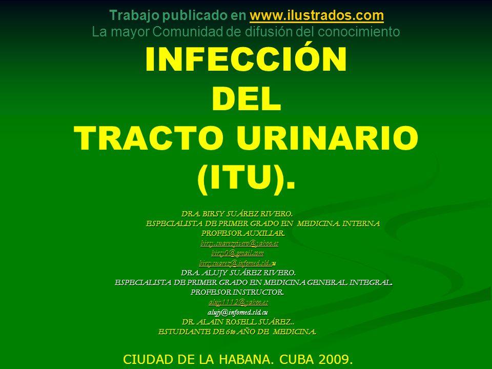 INFECCIÓN DEL TRACTO URINARIO (ITU): INVASIÓN DEL TRACTO URINARIO POR GÉRMENES QUE SOBREPASAN LOS MECANISMOS DE DEFENSA DEL HUÉSPED.