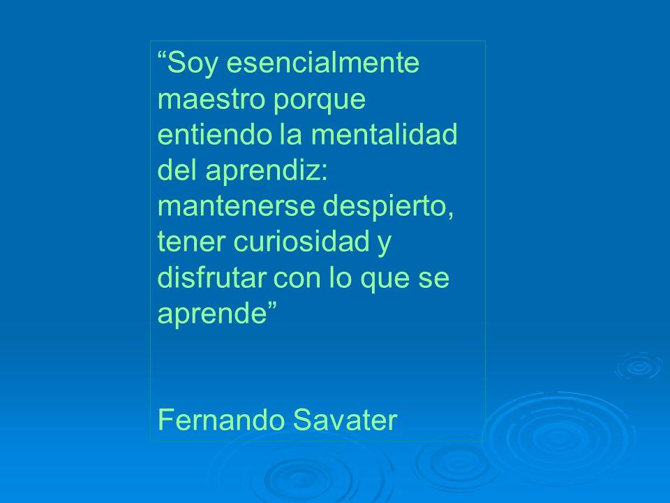 Soy esencialmente maestro porque entiendo la mentalidad del aprendiz: mantenerse despierto, tener curiosidad y disfrutar con lo que se aprende Fernand