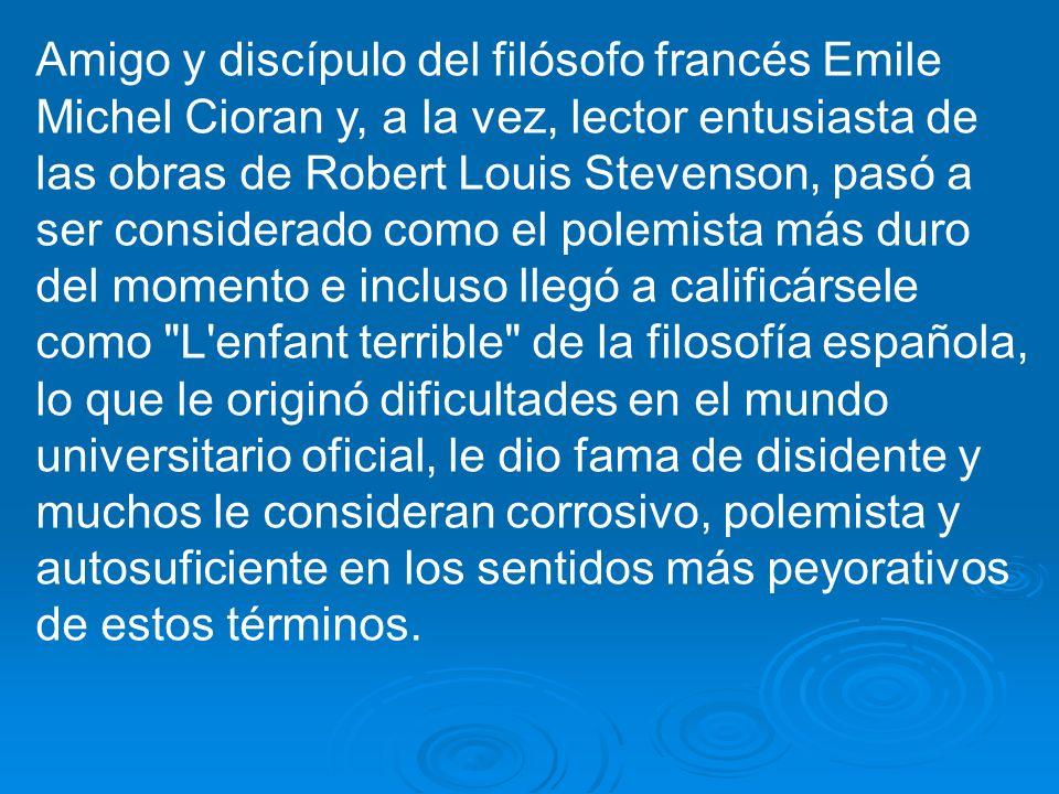 Amigo y discípulo del filósofo francés Emile Michel Cioran y, a la vez, lector entusiasta de las obras de Robert Louis Stevenson, pasó a ser considera