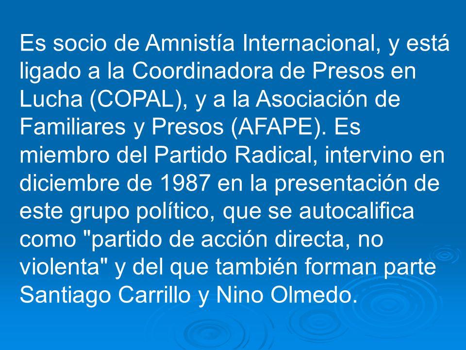 Es socio de Amnistía Internacional, y está ligado a la Coordinadora de Presos en Lucha (COPAL), y a la Asociación de Familiares y Presos (AFAPE). Es m