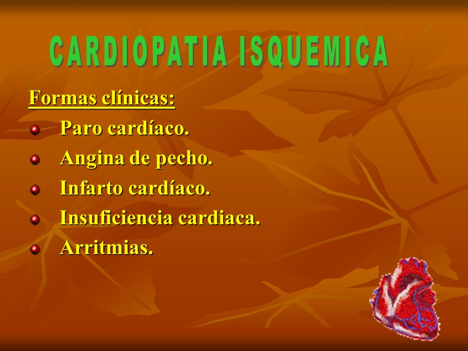 Formas clínicas: Paro cardíaco. Angina de pecho. Infarto cardíaco. Insuficiencia cardiaca. Arritmias.