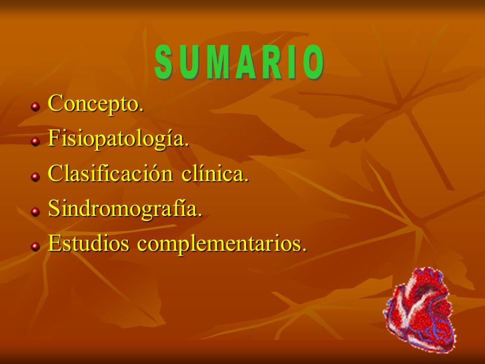 Concepto. Fisiopatología. Clasificación clínica. Sindromografía. Estudios complementarios.