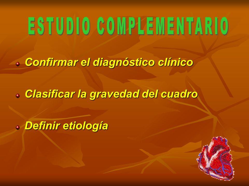 Confirmar el diagnóstico clínico Clasificar la gravedad del cuadro Definir etiología