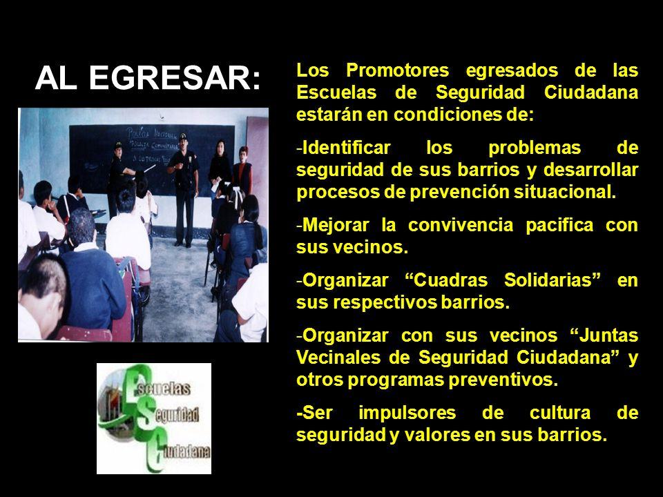 AL EGRESAR: Los Promotores egresados de las Escuelas de Seguridad Ciudadana estarán en condiciones de: -Identificar los problemas de seguridad de sus