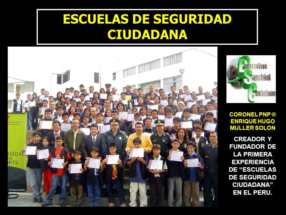 ESCUELAS DE SEGURIDAD CIUDADANA EXPOSITOR: HUGO MULLER SOLON CREADOR, FUNDADOR Y DIRECTOR DE LA PRIMERA ESCUELA DE SEGURIDAD CIUDADANA EN EL PERU CORO