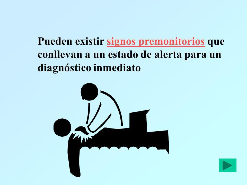 Pueden existir signos premonitorios que conllevan a un estado de alerta para un diagnóstico inmediato